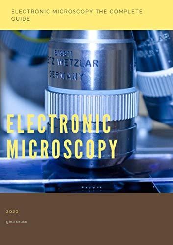ELECTRONIC MICROSCOPY the complete guide