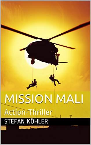 Mission Mali: Action-Thriller (Die Bundeswehr im Auslandseinsatz - fiktionale Romane über unsere Truppe)