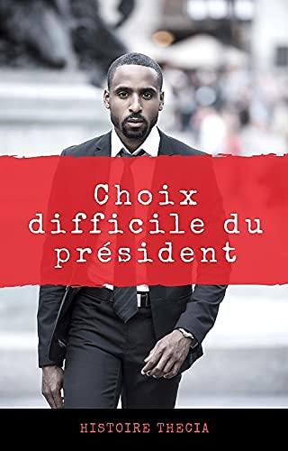 Choix difficile du président (French Edition)