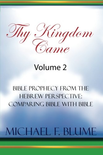 Thy Kingdom Came - Vol. II: Bible Prophecy from the Hebrew Perspective: Comparing Bible With Bible: Volume 2