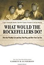 What Would the Rockefellers Do?: How the Wealthy Get and Stay That Way, and How You Can Too Book PDF