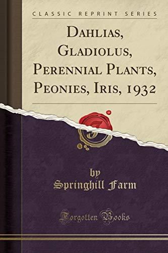 Dahlias, Gladiolus, Perennial Plants, Peonies, Iris, 1932 (Classic Reprint)