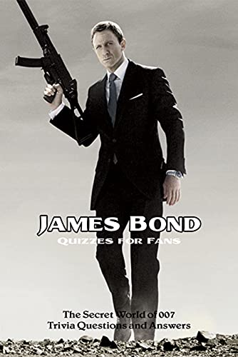 James Bond Quizzes for Fans: The Secret World of 007 Trivia Questions and Answers: James Bond Trivia Challenge (English Edition)