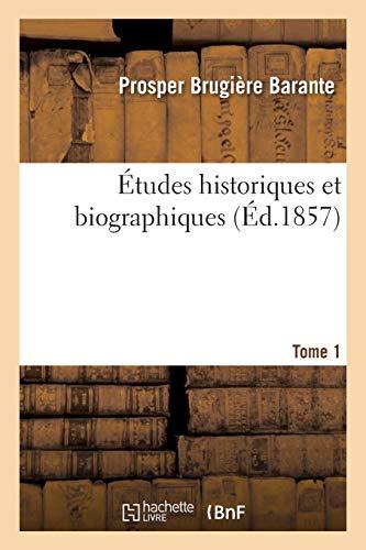 Études historiques et biographiques. Tome 1