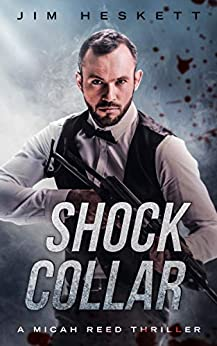 Shock Collar: A Thriller (Micah Reed Book 7) by [Jim Heskett]