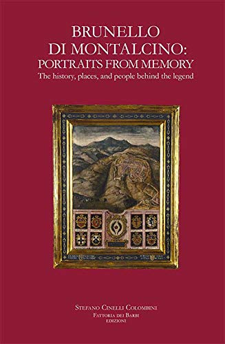 Brunello di Montalcino: portraits from memory. The history, places, and people behind the legend
