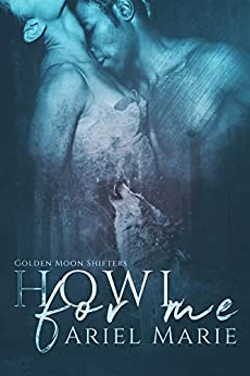 Howl For Me (Golden Moon Shifters Book 1) by [Ariel Marie]