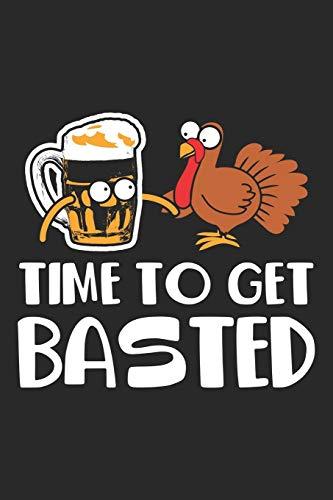 Time to get Basted: Thanksgiving Türkei Bier Foodie Get Basted  Notizbuch liniert 120 Seiten für Notizen Zeichnungen Formeln Organizer Tagebuch