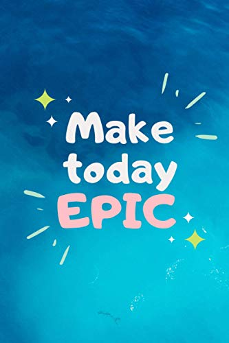 Make Today Epic: Blue Minimalist Guided Daily Planner to Achieve Goals, Improve Time Management, Set Priorities,Daily Goals, Improve Fitness, Work on ... Quote (Daily To Do List, Band 10)