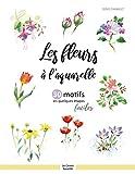 Les fleurs à l 'aquarelle: 30 motifs en quelques étapes faciles