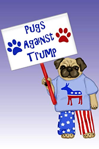Pugs against trump!: Funny Lock Down Isolation Gift Ideas For Coworkers Colleagues Birthday Anniversary Promotion New Job Engagement Present - Better Than a Card!