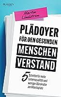 Plaedoyer fuer den gesunden Menschenverstand: 5 Schritte fuer mehr Lebensqualitaet und weniger Buerokratie am Arbeitsplatz