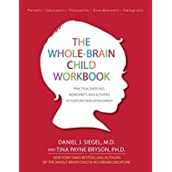 The Whole-Brain Child Workbook: Practical Exercises, Worksheets and Activitis to Nurture Developing Minds