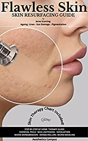 Flawless Skin: Skin Resurfacing Guide for Acne Scarring - Ageing Lines - Sun Damage - Pigmentation