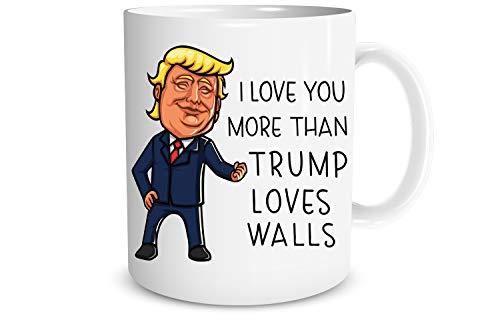 I love You More Than Trump Loves Walls 11oz Funny Coffee Mug Donald Trump 2020 Cup President MAGA Anniversary Cup for Husband Wife Girlfriend Boyfriend