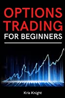 Options Trading for Beginners: A Simple and Profitable Options Day Trading Guide for New Traders. Master the Greeks and the Basic Strategies
