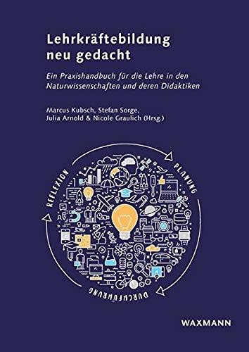 Lehrkräftebildung neu gedacht: Ein Praxishandbuch für die Lehre in den Naturwissenschaften und deren Didaktiken