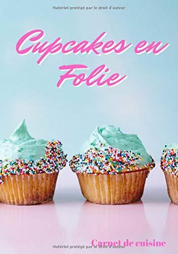 Cupcakes en Folie: Cuisiner de Jolis Cupcakes   Les recettes pour les meilleurs Cupcakes   Un cadeau pour les patissiers en herbe !