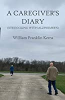 A Caregiver's Diary (Struggling With Alzheimer's)