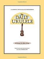 The Daily Ukulele: 365 Songs for Better Living (Jumpin' Jim's Ukulele Songbooks)