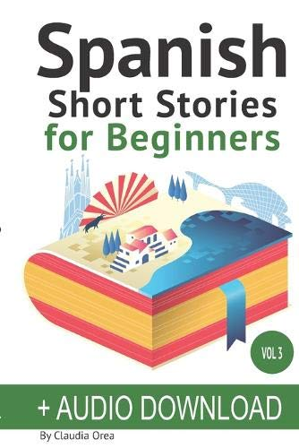 Spanish: Short Stories for Beginners + Audio Download: Improve your reading and listening skills in Spanish (Volume 3)