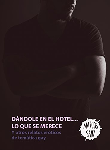 Dándole en el hotel... lo que se merece: Y otros relatos eróticos de temática gay
