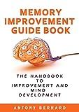 Memory Improvement Guidebook: The Handbook To Memory Improvement And Mind Development.