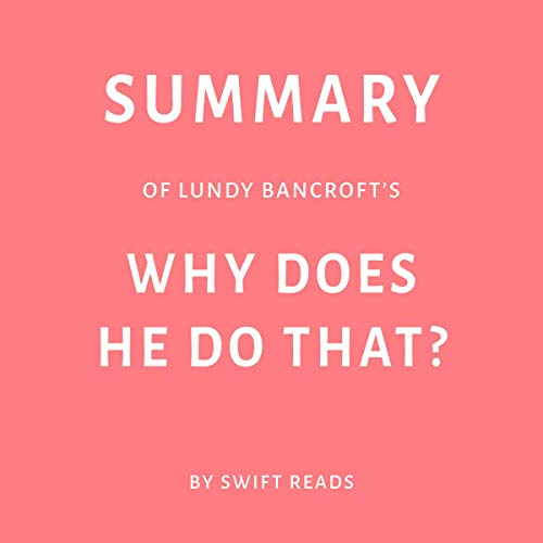 Summary of Lundy Bancroft's Why Does He Do That? by Swift Reads                   By:                                                                                                                                 Swift Reads                               Narrated by:                                                                                                                                 Adrienne Walker                      Length: 29 mins     Not rated yet     Overall 0.0