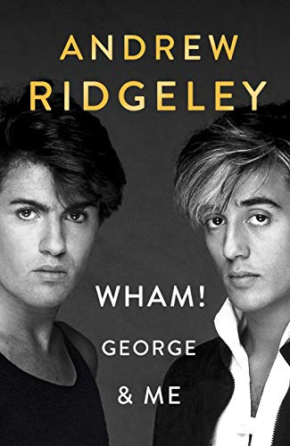 Wham! George And Me: The Sunday Times Bestseller