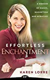 Effortless Enchantment: A Memoir of Magic, Magnetism, and Miracles