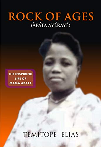 ROCK OF AGES: THE INSPIRING LIFE OF MAMA APATA: A mini-biography (English Edition)