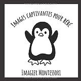 Images Captivantes pour Bébé - Imagier Montessori: Développer le cerveau de bébé grâce à ces images en noir et blanc - Cadeau idéal pour bébé.