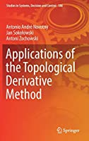 Applications of the Topological Derivative Method (Studies in Systems, Decision and Control)