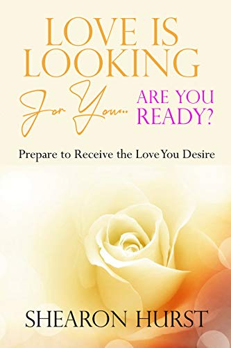 Book: Love is Looking For You...Are You Ready? - Prepare To Receive The Love You Desire by Shearon Hurst