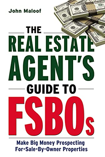 The Real Estate Agent's Guide to FSBOs: Make Big Money Prospecting for Sale By Owner Properties by [John MALOOF]