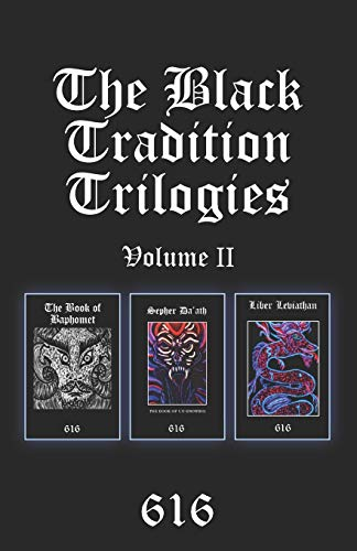 The Black Tradition Trilogies Volume 2: Complete compilation of the first trilogy consisting of: The Book of Baphomet, Sepher Da'ath: The Book of Un-Knowing, Liber Leviathan