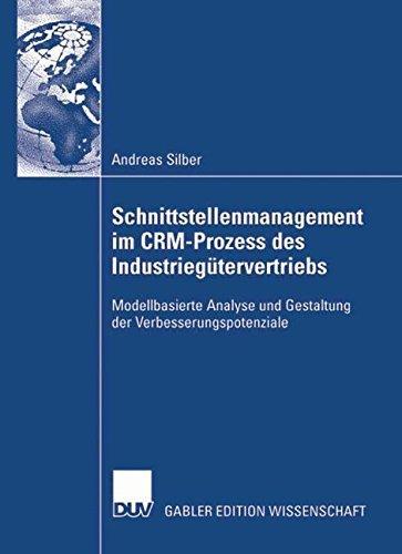 Schnittstellenmanagement im CRM-Prozess des Industriegütervertriebs: Modellbasierte Analyse und Gestaltung der Verbesserungspotenziale