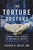 The Torture Doctors: Human Rights Crimes and the Road to Justice