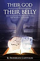 Their God is Their Belly!: Understanding the Purpose, Power, and Priority of Fasting