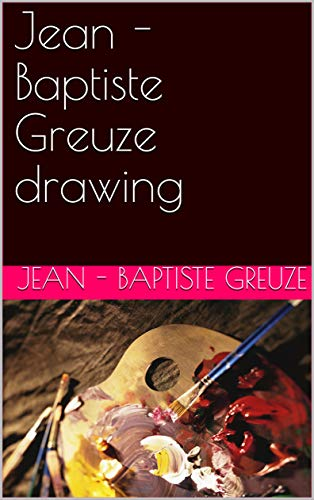 Artwork of Jean - Baptiste Greuze- drawing collection (English Edition)