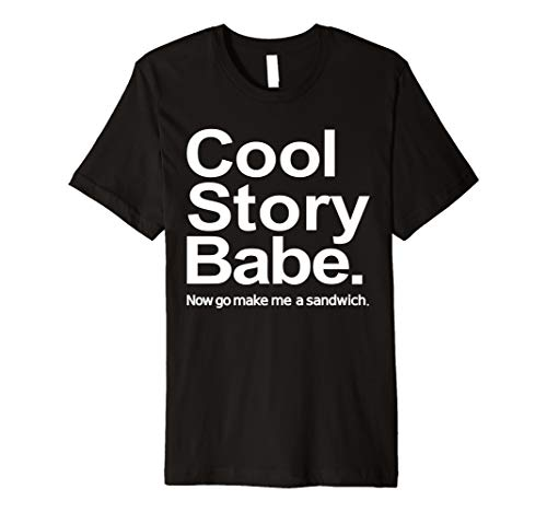Cool story babe now go make me sandwich Premium T-Shirt