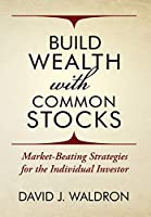 Build Wealth With Common Stocks: Market-Beating Strategies for the Individual Investor