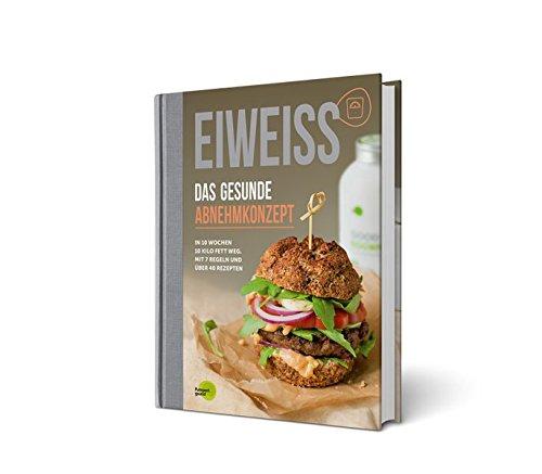 EIWEISS - Das gesunde Abnehmkonzept: In 10 Wochen 10 Kilo Fett weg. Mit 7 Regeln und über 40 Rezepten | das Buch zu Good Eggwhites von Pumperlgsund
