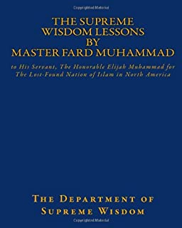 The Supreme Wisdom Lessons by Master Fard Muhammad: to His Servant, The Honorable Elijah Muhammad for The Lost-Found Natio...