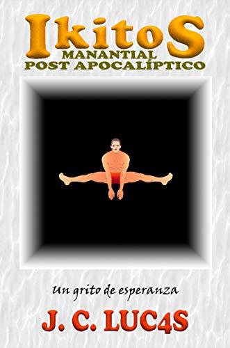 IKITOS: UN GRITO DE ESPERANZA: Parte I (IKITOS manantial post apocalíptico nº 1) (Spanish Edition)
