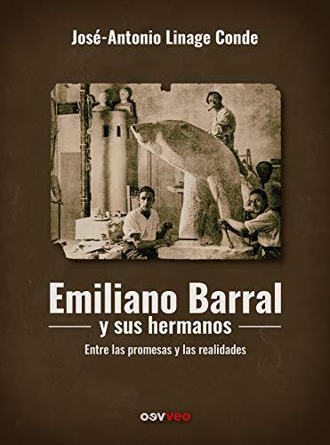 Emiliano Barral y sus hermanos: Entre las promesas y las realidades
