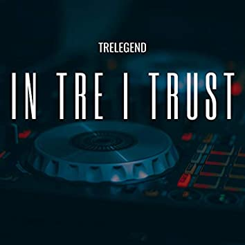 IN TRE I Trust