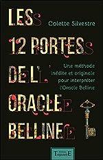 Les 12 portes de l'oracle Belline - Une méthode inédite et originale pour interpréter l'Oracle Belline de Colette Silvestre