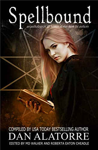 Spellbound: A horror anthology with 27 stories from 16 authors (The Box Under The Bed Book 4) by [Dan Alatorre, Robbie Cheadle, Ellen Best, Kaye Booth, Alana Turner, Christine Valentor, Nick Vossen, AM Andrus, Adele Marie Park, Daniel Alatorre, Alana  Turner, Victoria  Clapton, MD Walker, Dabney  Farmer, M J  Mallon, Frank Parker, Joanne Larner, Maribel Pagan]