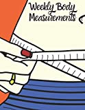 Weekly Body Measurements: A Weekly log book to track your weekly weight loss progress.